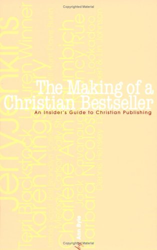 9781932902570: The Making of a Christian Bestseller: An Insiders Guide to Christian Publishing