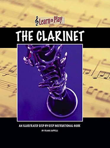 9781932904123: Learn to Play the Clarinet: An Illustrated Step-by-step Instructional Guide