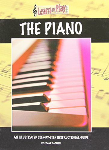 Learn to Play the Piano: An Illustrated: Cappelli, Frank
