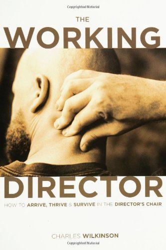 9781932907025: The Working Director: How to Arrive, Survive and Thrive in the Director's Chair