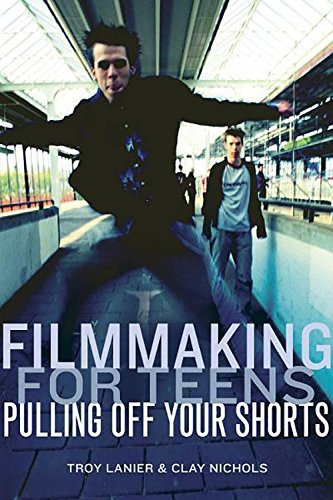 Filmmaking for Teens Pulling off your shorts: Lanier Nichols
