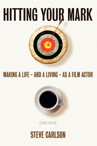 9781932907124: Hitting Your Mark -2nd edition: Making a Life & Living as a Film Actor