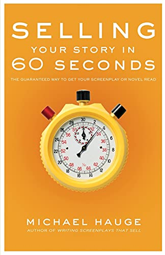 9781932907209: Selling Your Story in 60 Seconds: The Guaranteed Way to Get Your Screenplay or Novel Read