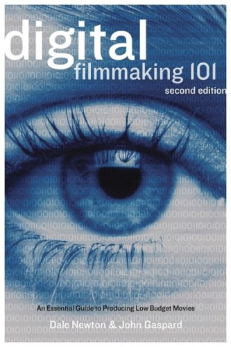 9781932907230: Digital Filmmaking 101: An Essential Guide to Producing Low-Budget Movies: An Essential Guide to Producing Low-budget Movies