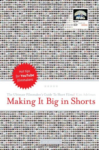 9781932907582: Making it Big in Shorts: The Ultimate Filmmaker's Guide to Short Films - 2nd edition
