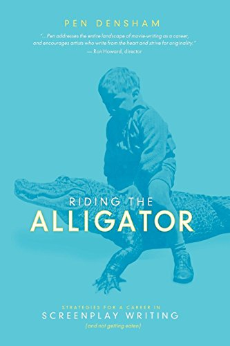 Riding the Alligator: Strategies for a Career in Screenplay Writing