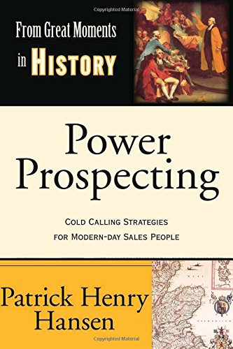 9781932908091: Power Prospecting: Cold Calling Strategies For Modern Day Sales People - Build a B2B Pipeline. Teleprospecting, Lead Generation, Referrals, Executive Networking. Improve Selling Skills.