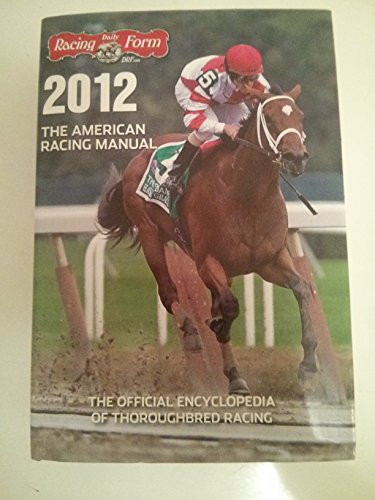 9781932910360: The American Racing Manual 2012: The Official Encyclopedia of Thoroughbred Racing