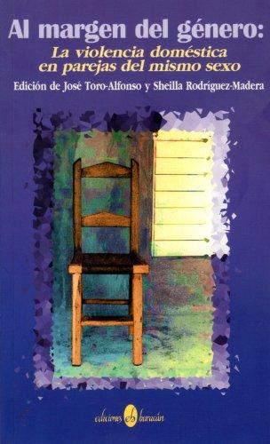 Al margen del género: la violencia doméstica en parejas del mismo sexo: Jos� Toro ...