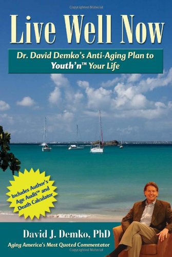 Live Well Now: Dr. David Demko's Anti-Aging Plan to Youth'n Your Life: Demko PhD, David
