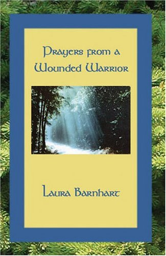 Prayers from a Wounded Warrior: Barnhart, Laura