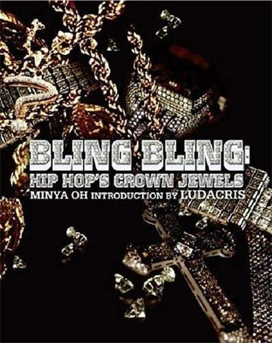 Bling Bling: Hip Hop's Crown Jewels -: Minya Oh