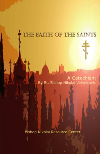 9781932965063: The Faith of the Saints: A Catechism by Saint Bishop Nikolai Velimirovic