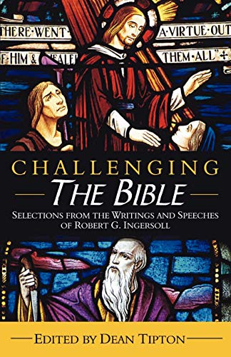 9781932968262: Challenging the Bible: Selections from the Writings and Speeches of Robert G. Ingersoll