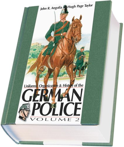 Uniforms, Organizations & History of the German Police: Vol. 2: John R. Angolia; Hugh Page ...