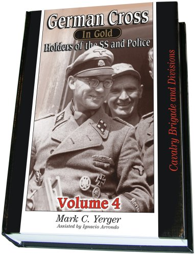 German Cross in Gold, Vol. 4 - Holders of The SS and Police (9781932970104) by Mark C. Yerger