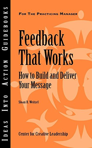 9781932973716: Feedback That Works: How to Build and Deliver Your Message (Ideas Into Action Guidebooks)
