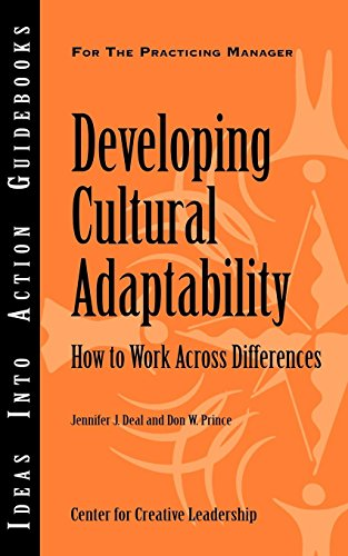 Developing Cultural Adaptability: How to Work Across Differences (Ideas Into Action Guidebooks): ...