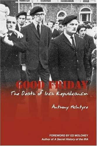 9781932982749: Good Friday: The Death of Irish Republicanism