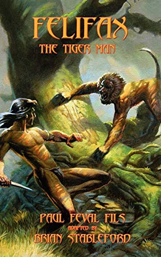 Felifax the Tiger Man (Paperback): Paul Feval Fils