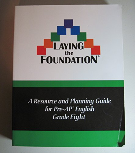 9781932987126: Laying the Foundation: A Resource and Planning Guide for Pre-AP English Grade 8