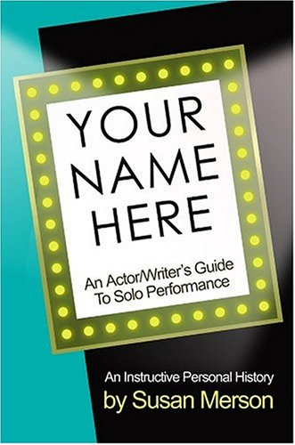 9781932993035: Your Name Here: An Actor and Writer's Guide to Solo Performance