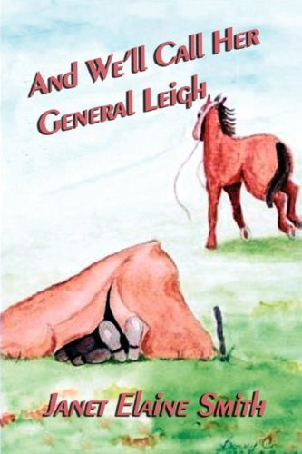 9781932993752: And We'll Call Her General Leigh