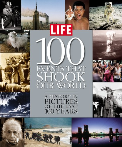 9781932994100: Life: 100 Events That Shook Our World : A History in Pictures from the Last 100 Years