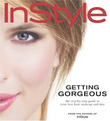 In Style Getting Gorgeous: Editors of in