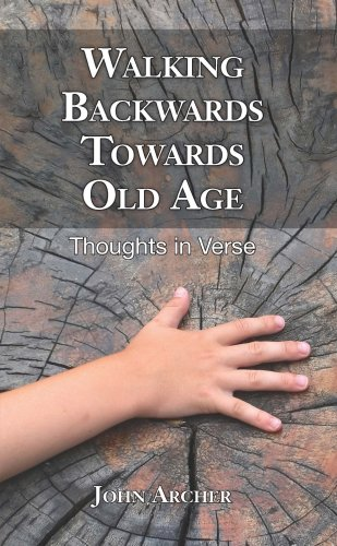Walking Backwards Towards Old Age: Thoughts in: John Archer