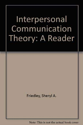 Interpersonal Communication Theory: A Reader: Sheryl A. Friedley