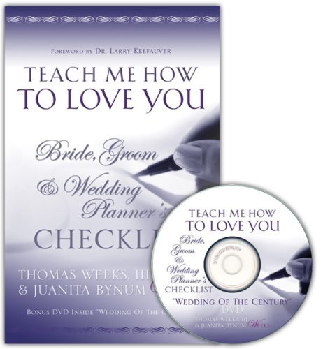 Teach Me How To Love You: Bride, Groom & Wedding Planner's Checklist: III & Juanita Bynum ...