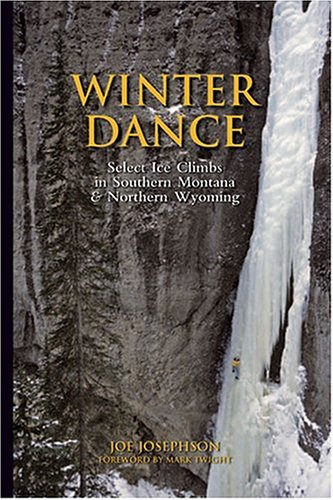 Winter Dance: Select Ice Climbs in Southern Montana and Northern Wyoming (1933009004) by Joe Josephson