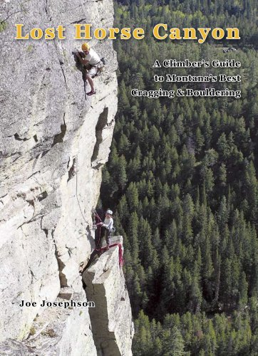 Lost Horse Canyon: A Climber's Guide to Montana's Best Cragging and Bouldering (Big Sky Rock) (1933009152) by Joe Josephson