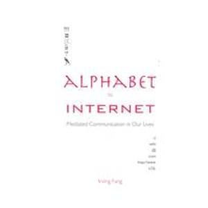 Alphabet to Internet: Mediated Communication in Our Lives: Fang, Irving E.