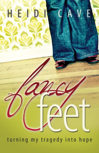 Fancy Feet: Turning My Tragedy Into Hope: Cave, Heidi