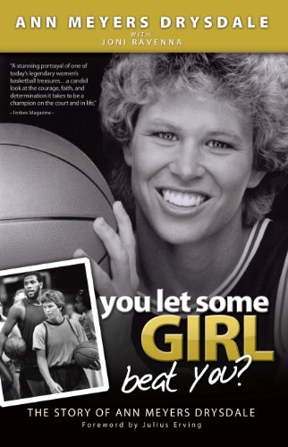 You Let Some Girl Beat You?: The Story of Ann Meyers Drysdale: Meyers Drysdale, Ann