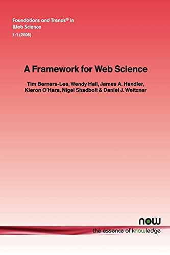 A Framework for Web Science (Foundations and Trends(r) in Web Science): Berners-Lee, Tim, Hall, ...