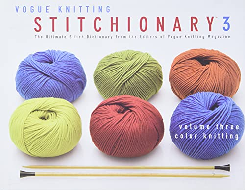 9781933027029: The Vogue® Knitting Stitchionary™ Volume Three: Color Knitting: The Ultimate Stitch Dictionary from the Editors of Vogue® Knitting Magazine (Vogue Knitting Stitchionary Series)
