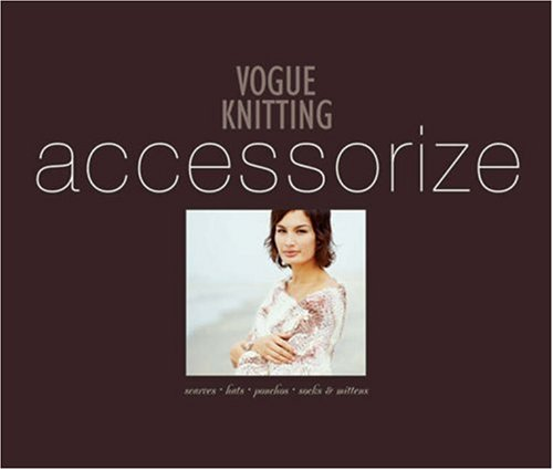 9781933027050: Vogue® Knitting Accessorize: Scarves*Hats*Ponchos*Socks & Mittens