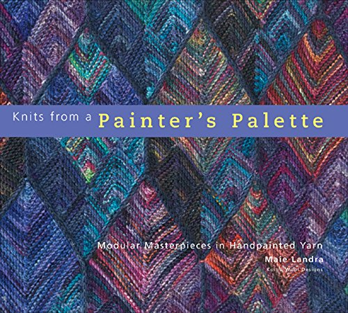 Knits from a Painter's Palette: Modular Masterpieces in Handpainted Yarns: Landra, Maie