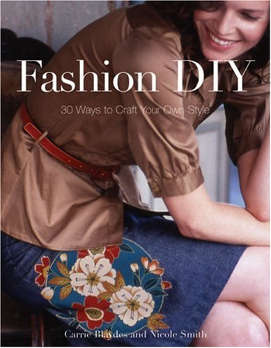 Fashion DIY: 30 Ways to Craft Your Own Style: Blaydes, Carrie, Smith, Nicole