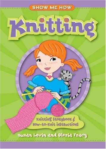 Show Me How: Knitting: Knitting Storybook & How-to-Knit Instructions: Levin, Susan; Tracy, ...