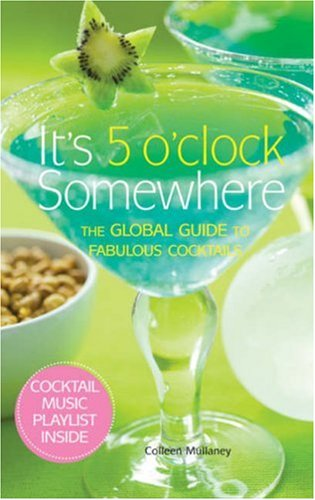 9781933027623: It's 5 O'Clock Somewhere: The Global Guide to Fabulous Cocktails