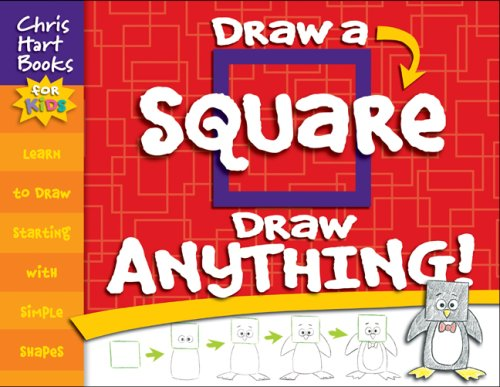 Draw a Square, Draw Anything!: Hart, Christopher
