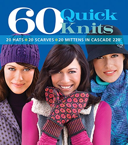 60 Quick Knits: 20 Hats 20 Scarves 20 Mittens in Cascade 220 (60 Quick Knits Collection)