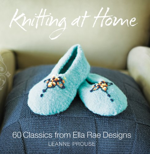 Knitting at Home: 60 Classics from Ella Rae Designs: Prouse, Leanne