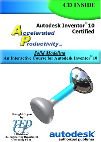 9781933030043: Autodesk Inventor 10 Accelerated Productivity: Solid Modeling, An Interactive Course for Autodesk Inventor 10