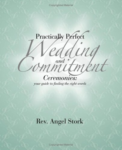 Practically Perfect Wedding and Commitment Ceremonies: Your Guide to Finding the Right Words: Stork...