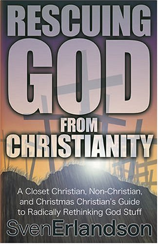9781933037417: Rescuing God from Christianity: A Closet Christian, Non-Christian, and Christmas Christian's Guide to Radically Rethinking God Stuff